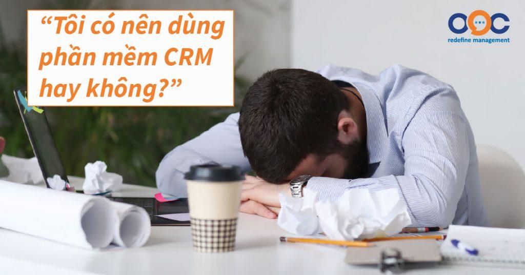 Tại sao doanh nghiệp nên dùng phần mềm CRM?